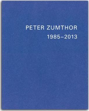 Peter Zumthor, 1985-2013: Buildings and Projects